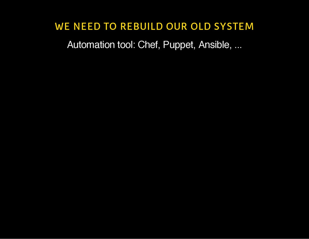 WE NEED TO REBUILD OUR OLD SYSTEM Automation to...