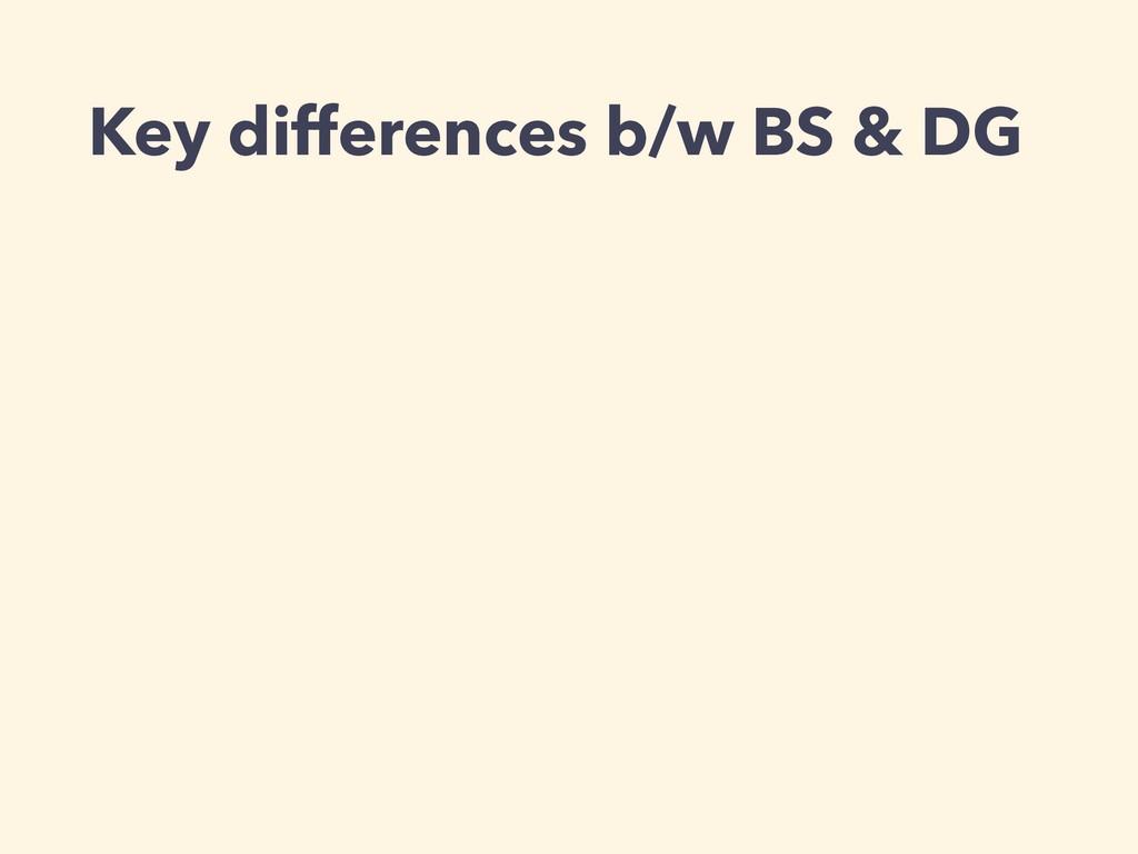 Key differences b/w BS & DG