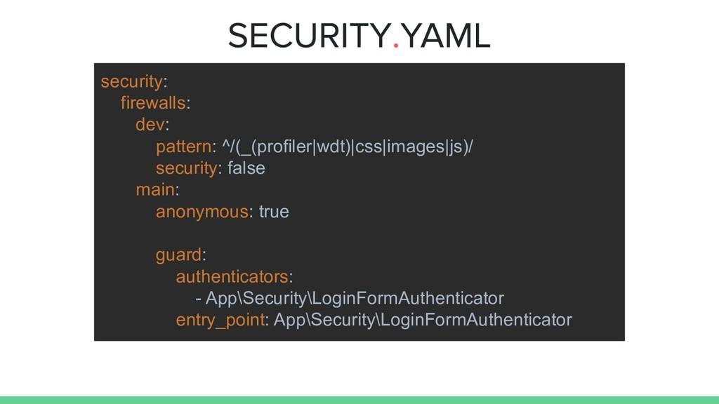 security: firewalls: dev: pattern: ^/(_(profile...