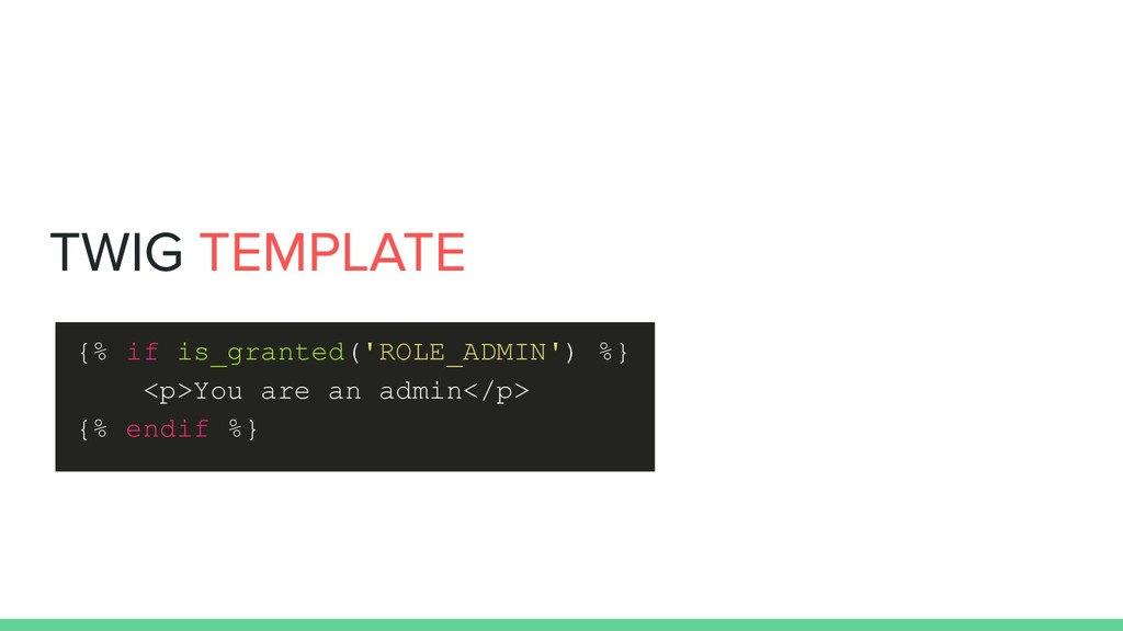 {% if is_granted('ROLE_ADMIN') %} <p>You are an...