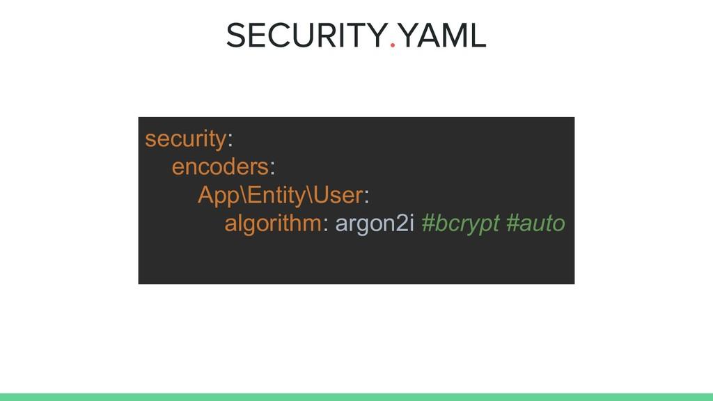 security: encoders: App\Entity\User: algorithm:...