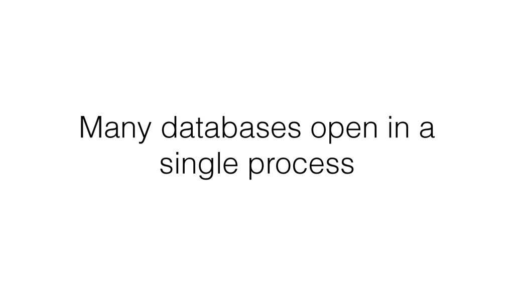 Many databases open in a single process