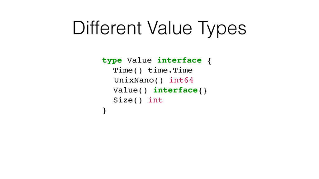 Different Value Types type Value interface { Ti...