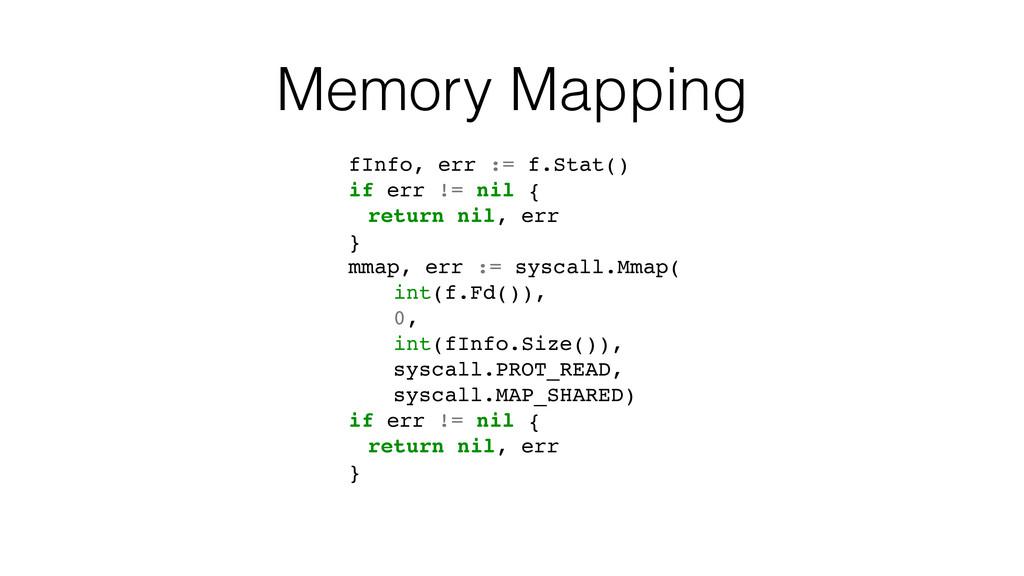 Memory Mapping fInfo, err := f.Stat() if err !=...