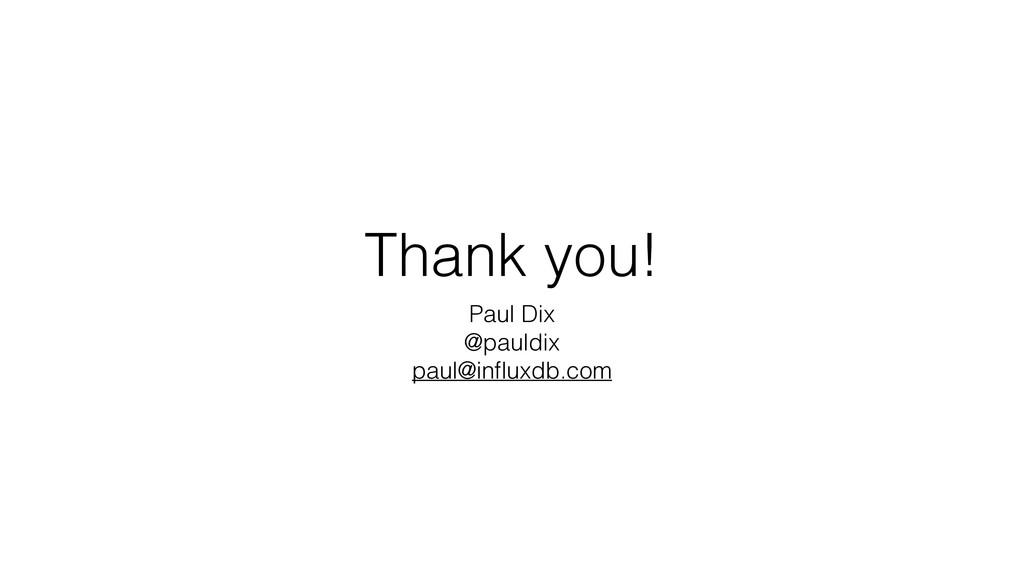 Thank you! Paul Dix @pauldix paul@influxdb.com