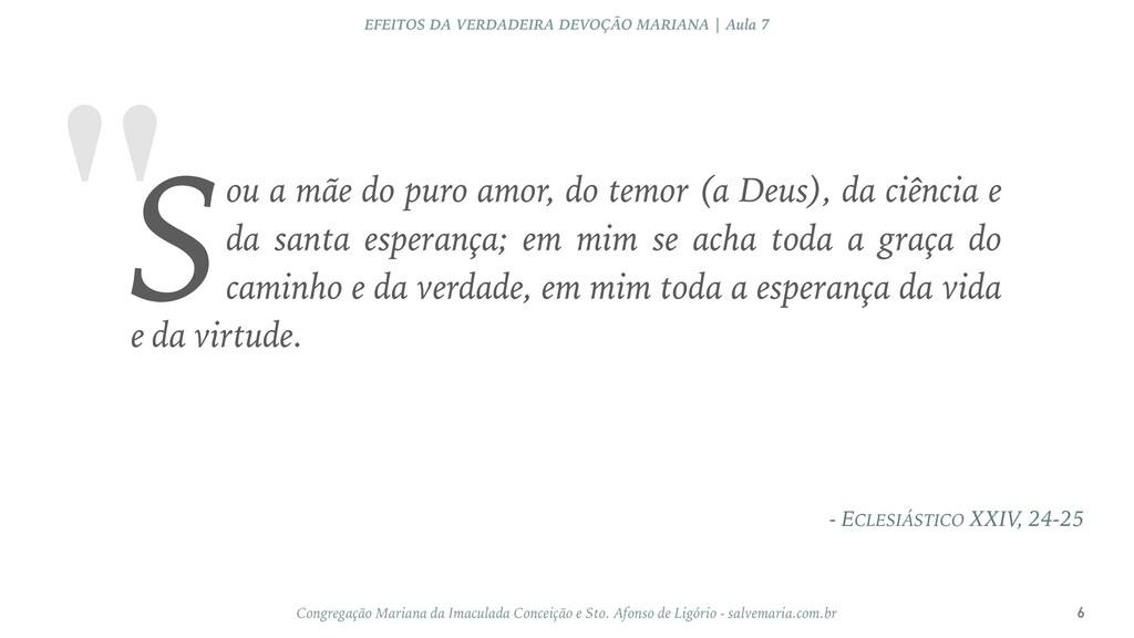 """"""" - ECLESIÁSTICO XXIV, 24-25 EFEITOS DA VERDADE..."""