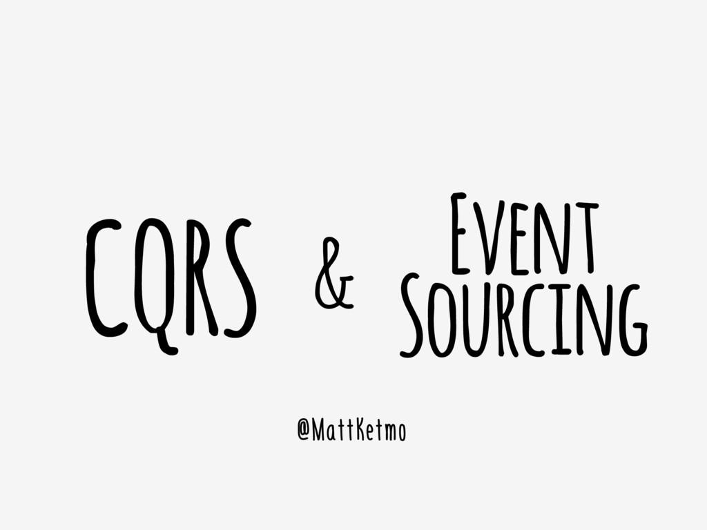 Event Sourcing @MattKetmo CQRS &