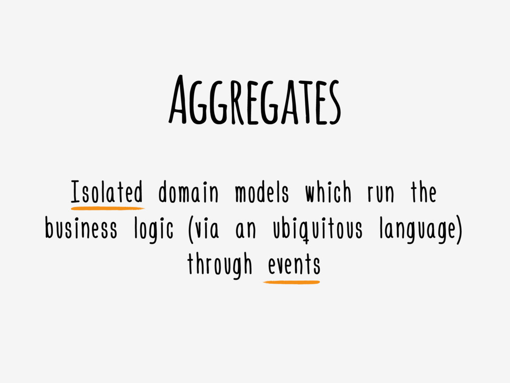 Aggregates Isolated domain models which run the...