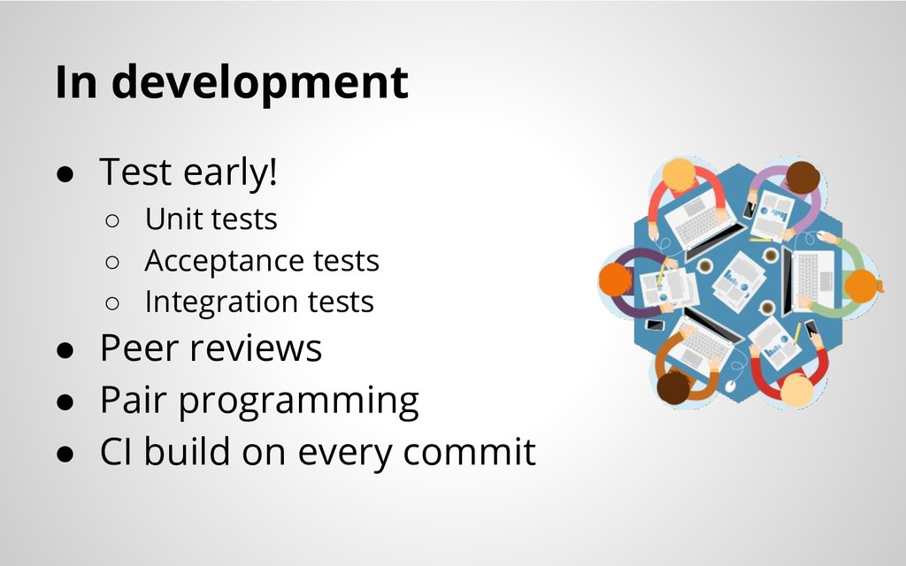 In development ● Test early! ○ Unit tests ○ Acc...