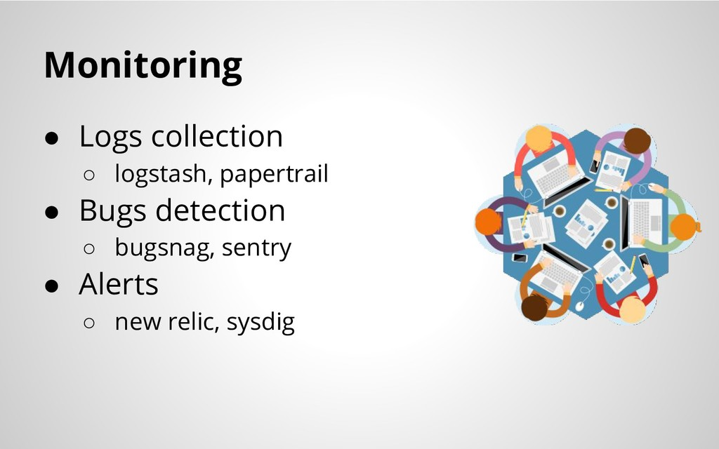 Monitoring ● Logs collection ○ logstash, papert...