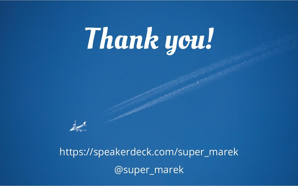 Thank you! https://speakerdeck.com/super_marek ...