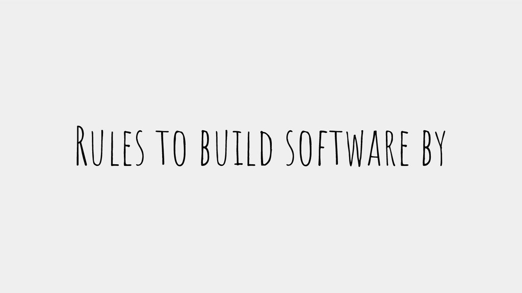 Rules to build software by