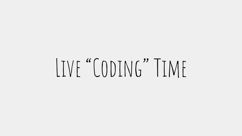 "Live ""Coding"" Time"