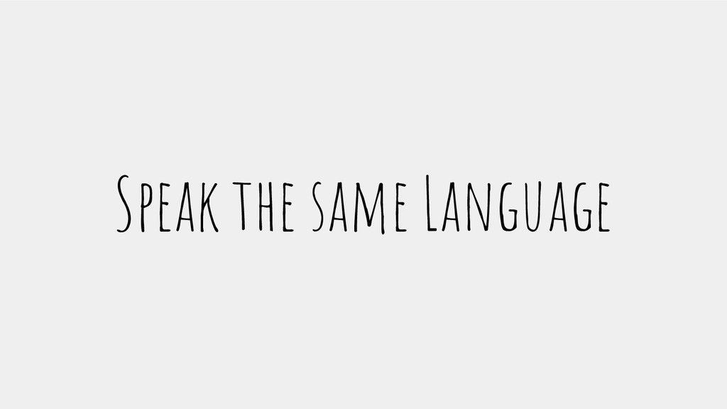 Speak the same Language