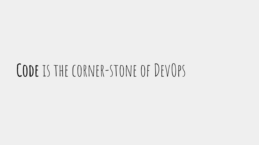 Code is the corner-stone of DevOps