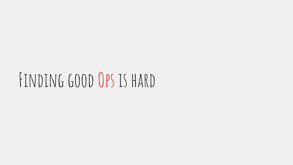 Finding good Ops is hard