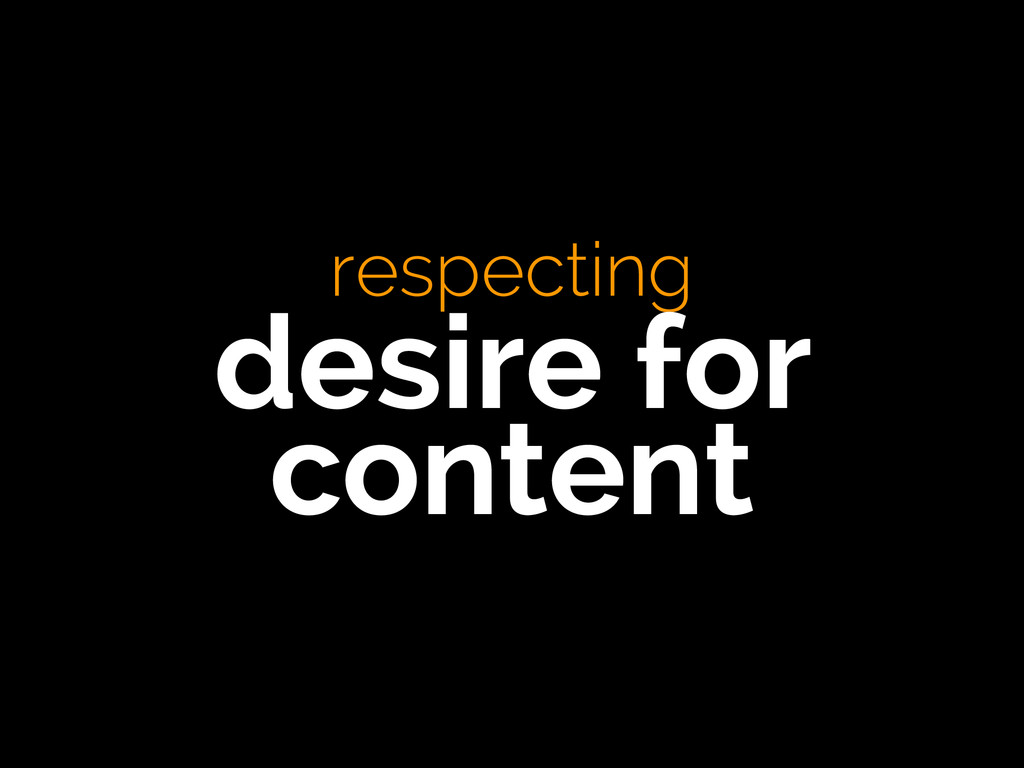 respecting desire for content