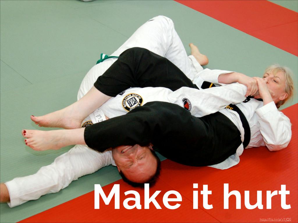 Make it hurt http://flic.kr/p/yTjQS