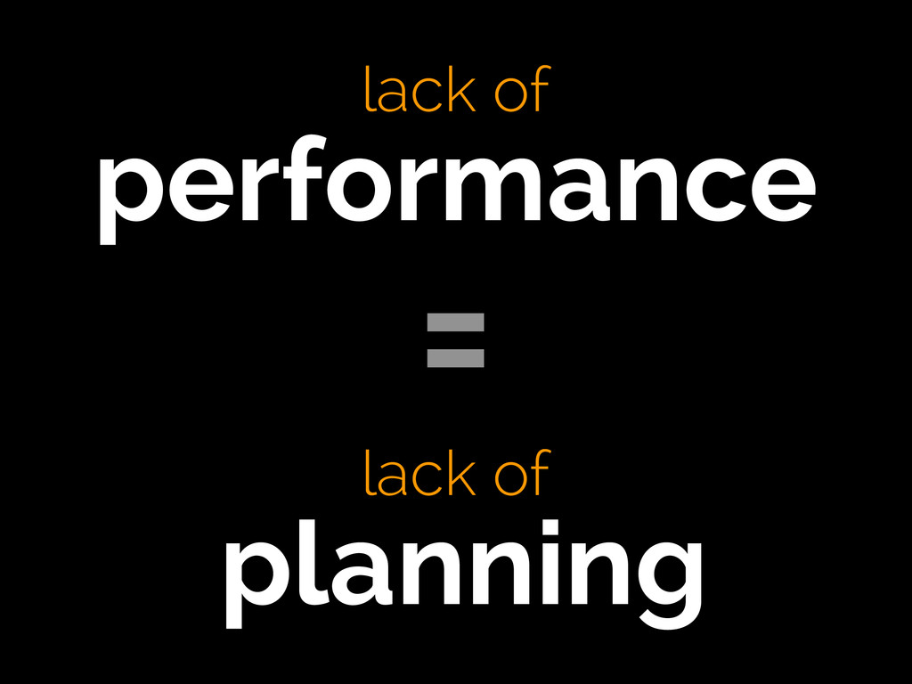 lack of performance  ! ! lack of planning =