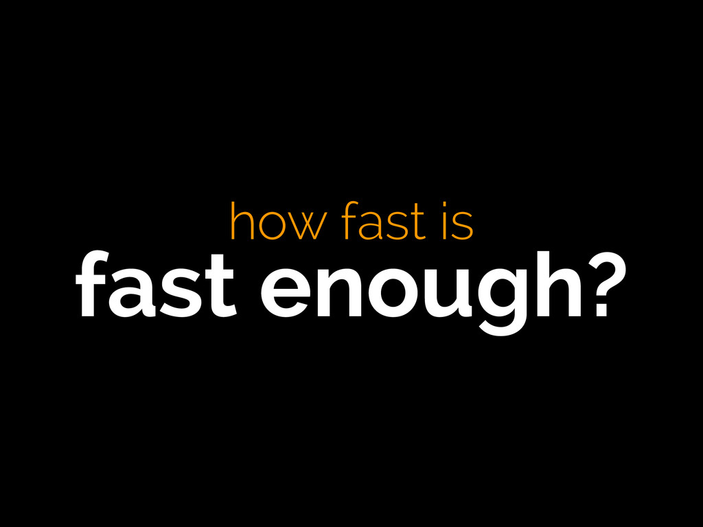how fast is  fast enough?