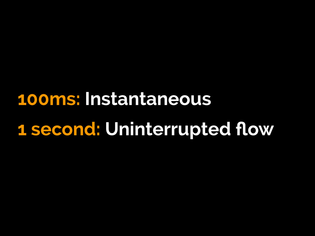 100ms: Instantaneous 1 second: Uninterrupted flo...