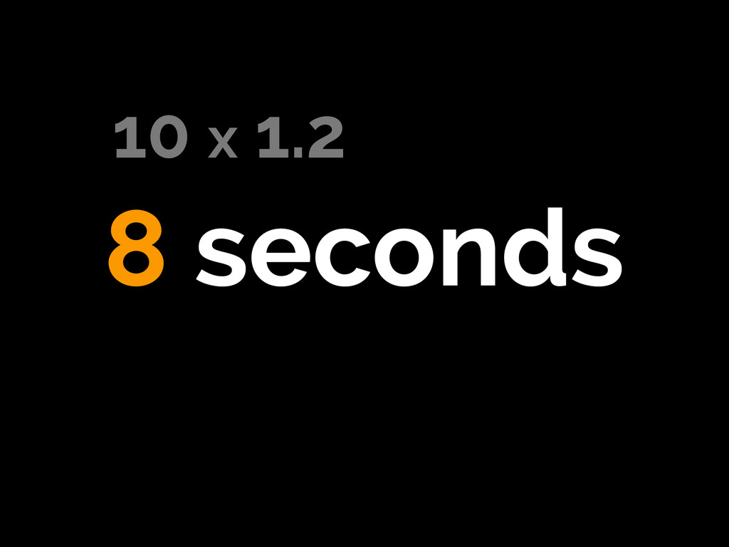 8 seconds 10 x 1.2