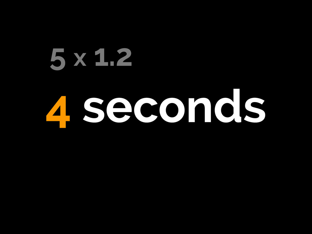 4 seconds 5 x 1.2