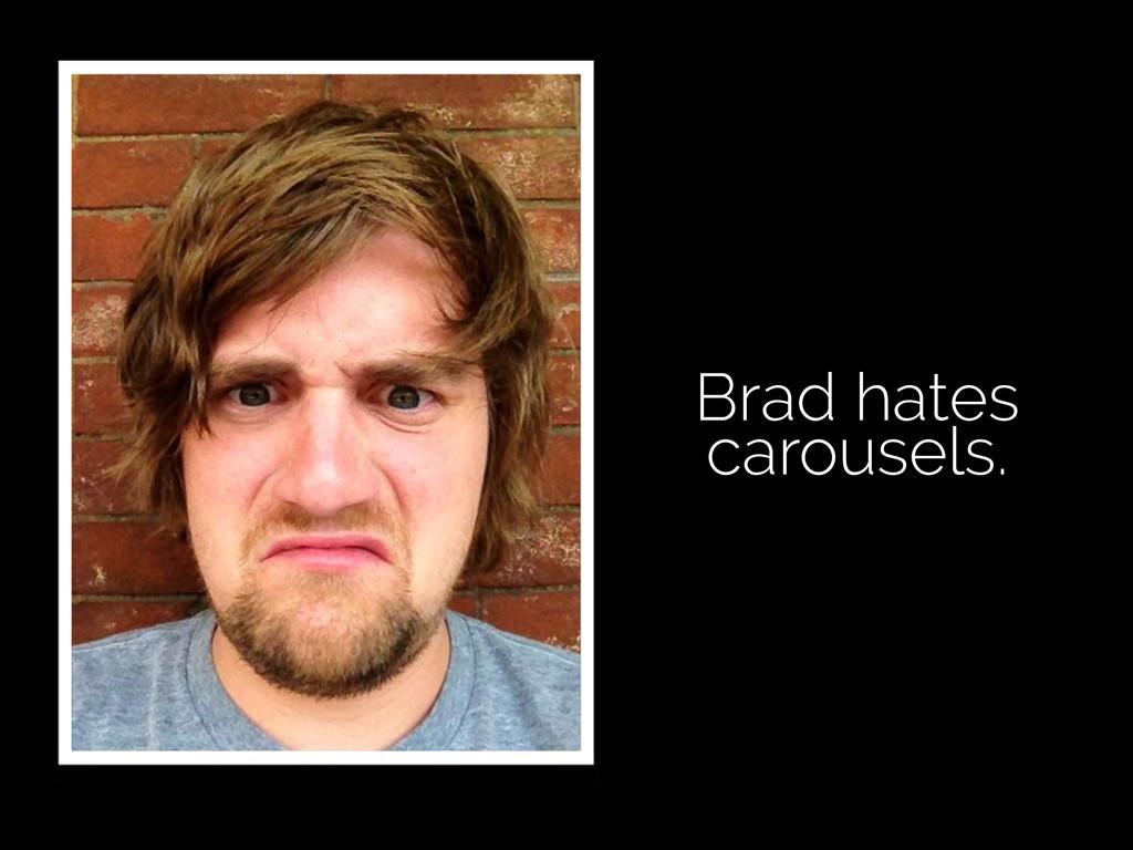 Brad hates carousels.