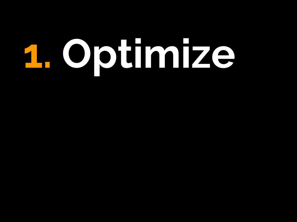 1. Optimize !