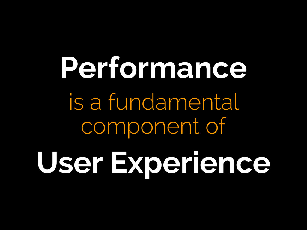 Performance is a fundamental component of Use...