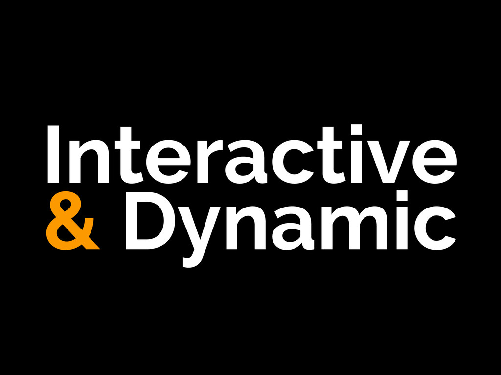 Interactive & Dynamic