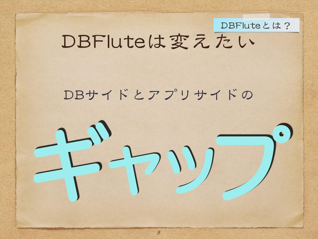 DBFluteは変えたい DBサイドとアプリサイドの 8 DBFluteとは? ギャップ