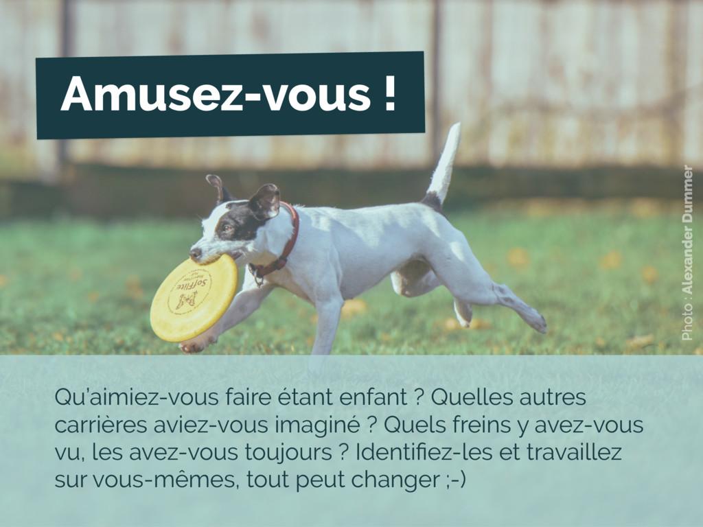Photo : Alexander Dummer Amusez-vous ! Qu'aimie...