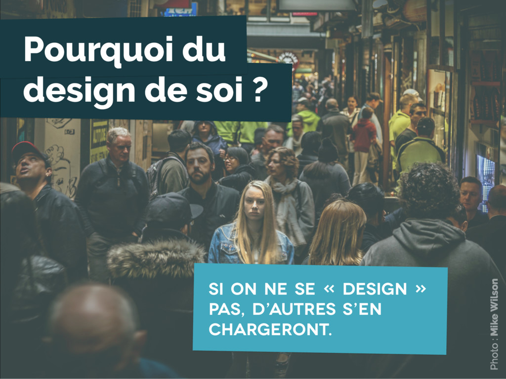 Pourquoi du design de soi ? Si on ne se « desig...