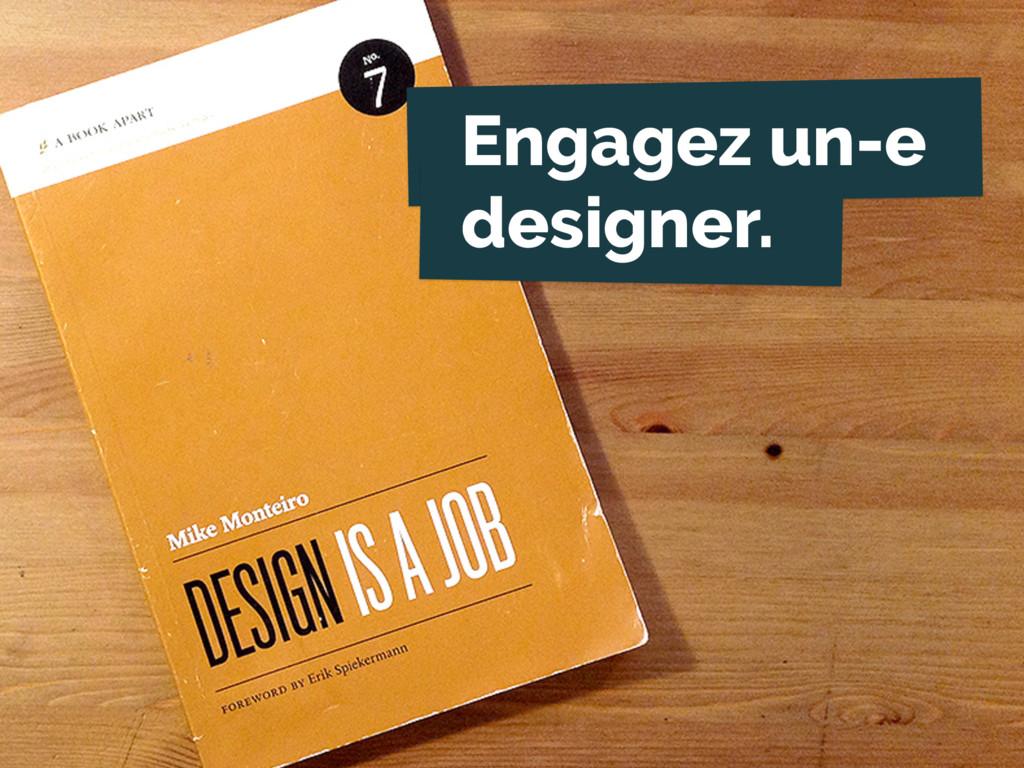 Engagez un-e designer.