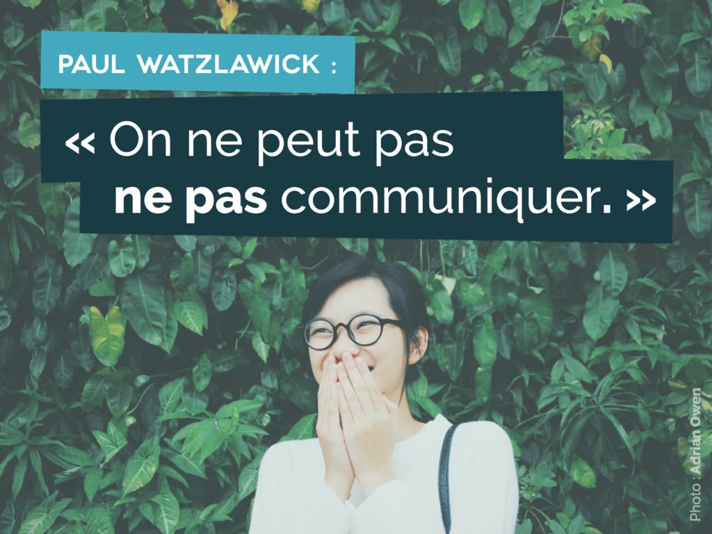« On ne peut pas ne pas communiquer. » Paul Wa...