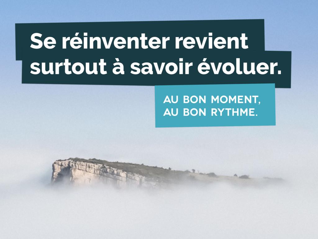 Se réinventer revient surtout à savoir évoluer....