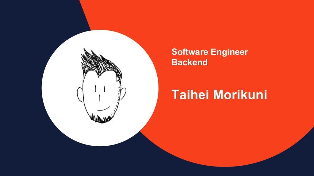 Software Engineer Backend Taihei Morikuni