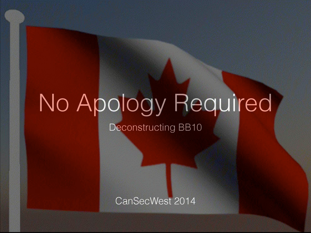 No Apology Required Deconstructing BB10 CanSecW...