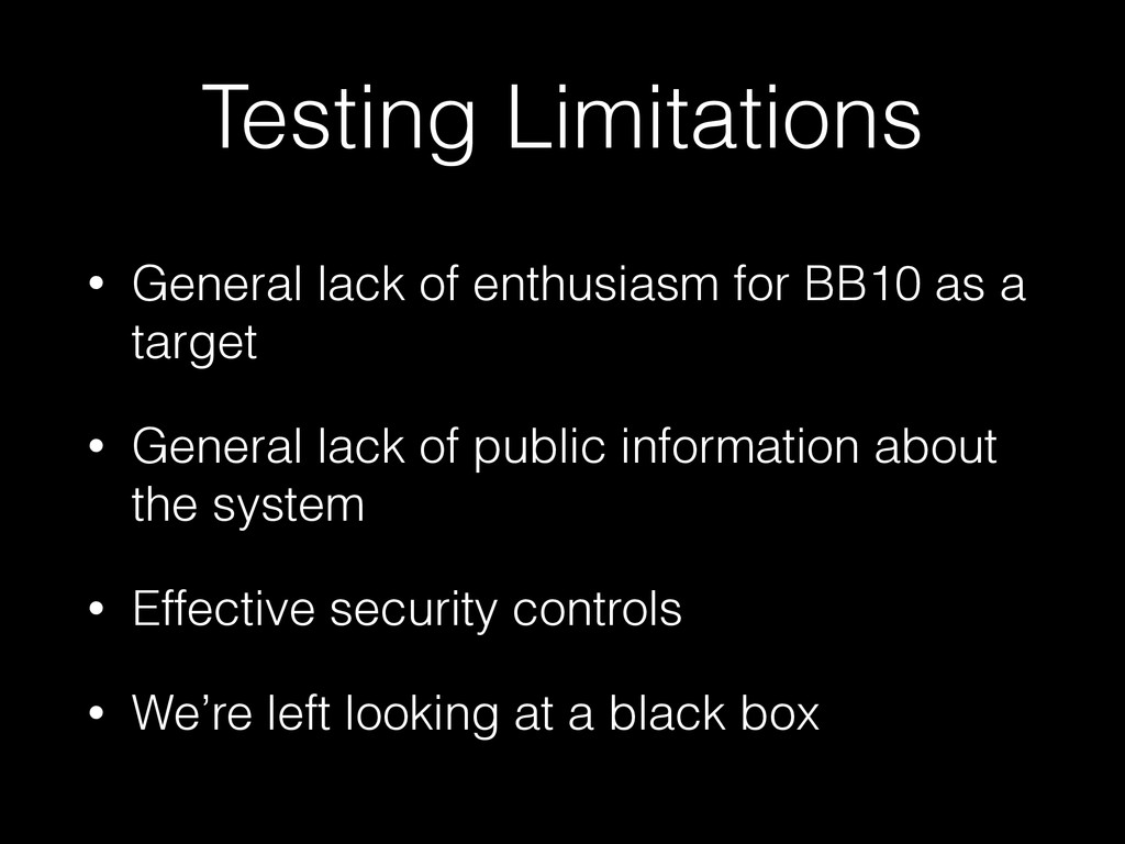 Testing Limitations • General lack of enthusias...