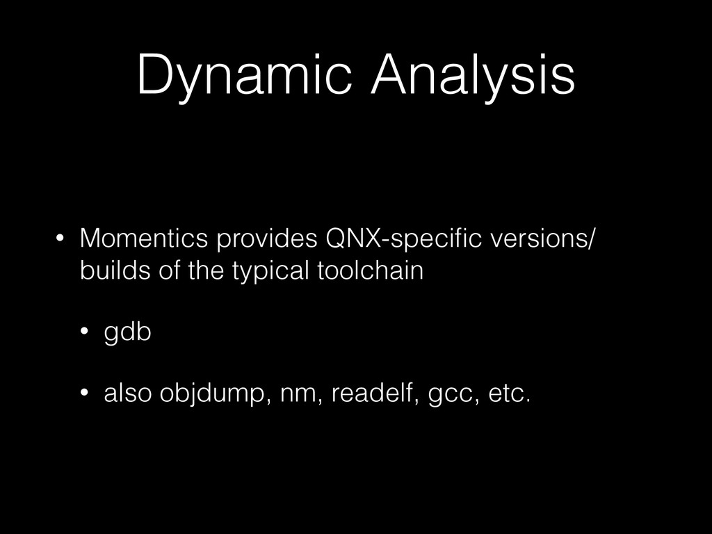 Dynamic Analysis • Momentics provides QNX-speci...
