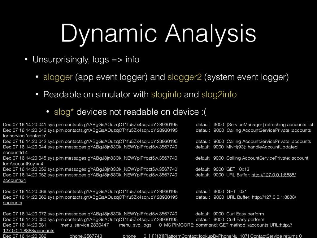 Dynamic Analysis • Unsurprisingly, logs => info...