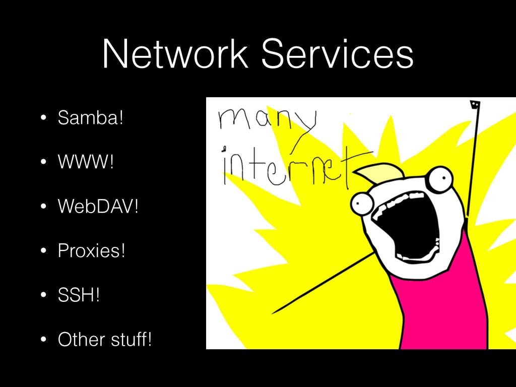 Network Services • Samba! • WWW! • WebDAV! • Pr...