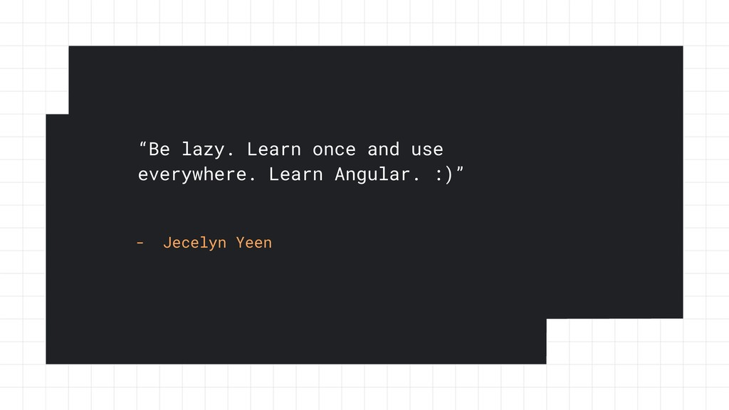 """""""Be lazy. Learn once and use everywhere. Learn ..."""
