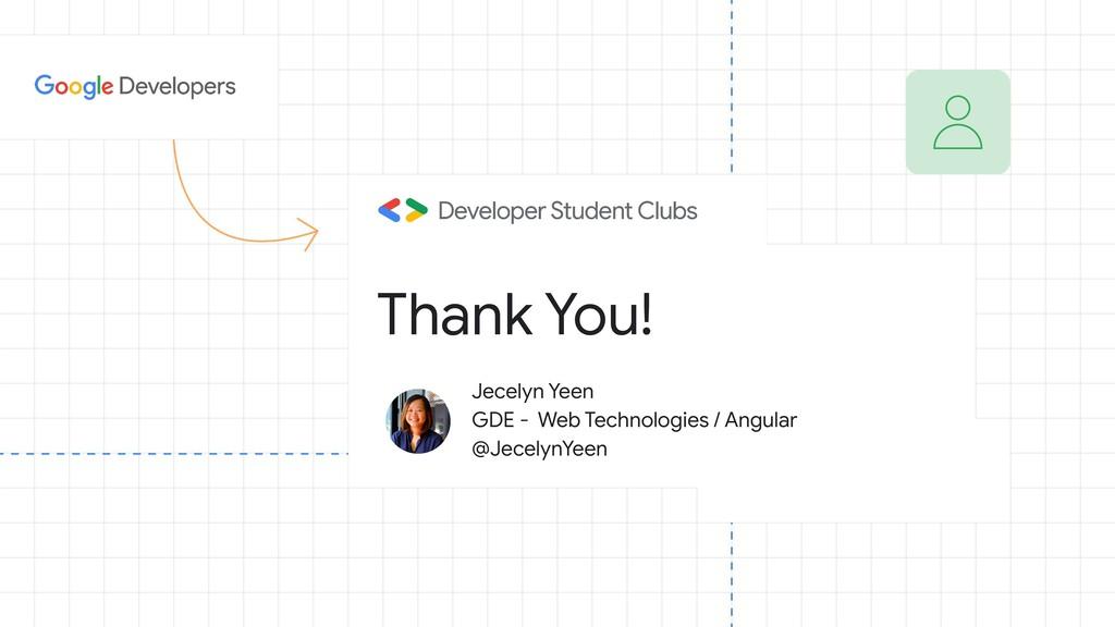 Thank You! Jecelyn Yeen GDE - Web Technologies ...