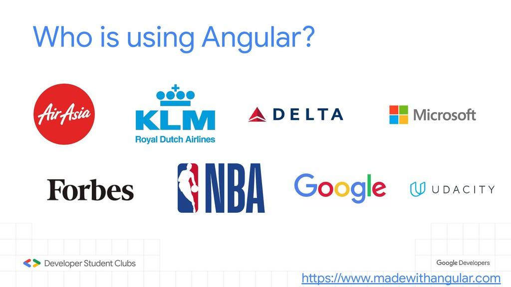 Who is using Angular? https://www.madewithangul...