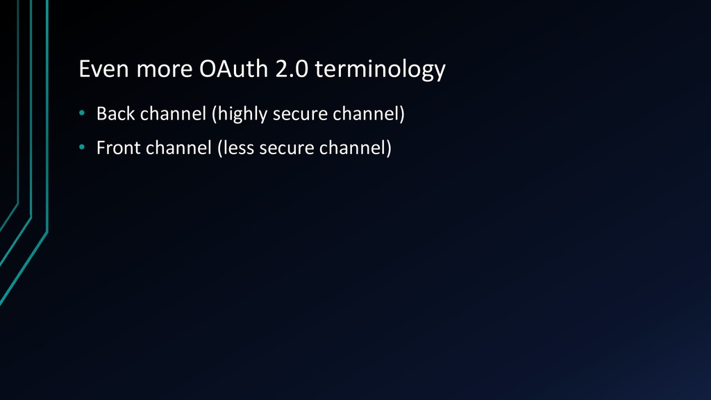 Even more OAuth 2.0 terminology • Back channel ...