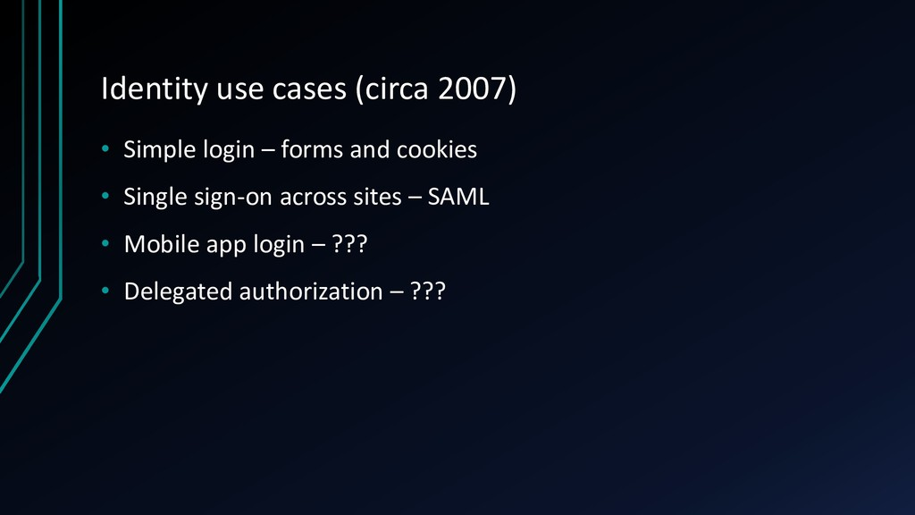 Identity use cases (circa 2007) • Simple login ...