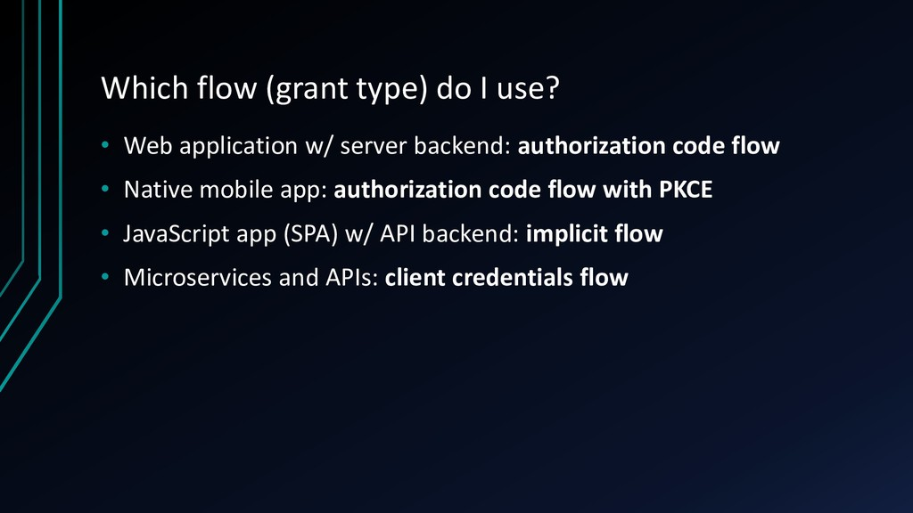 Which flow (grant type) do I use? • Web applica...