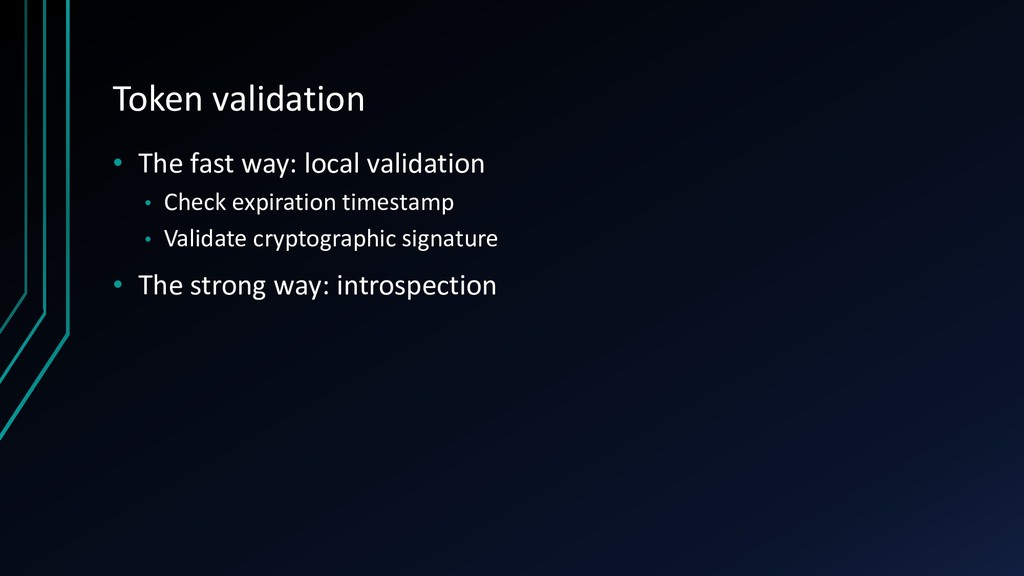 Token validation • The fast way: local validati...